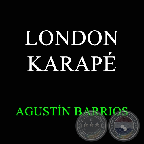 LONDON KARAP� - AGUST�N BARRIOS