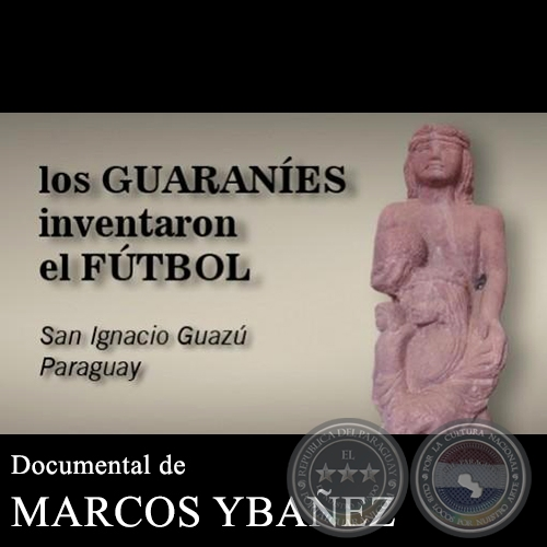 LOS GUARANÍES INVENTARON EL FÚTBOL - Documental
