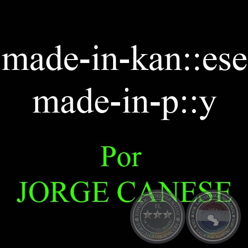MADE-IN-KAN::ESE, 2008 - Por JORGE CANESE