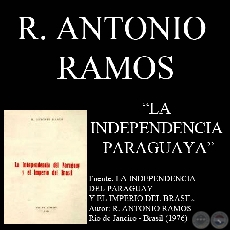 LA INDEPENDENCIA PARAGUAYA (Documento de R. ANTONIO RAMOS)