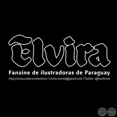 ELVIRA - FANZINE OF FEMALE PARAGUAYAN ILLUSTRATORS - Ilustraciones de LEDA SOSTOA