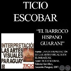 EL BARROCO HISPANO-GUARANÍ - Por TICIO ESCOBAR