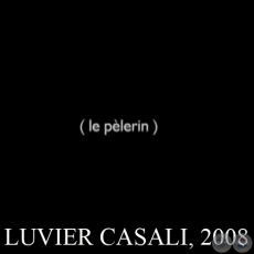 LE P�LERIN, 2008 - Video-performance de LUVIER CASALI
