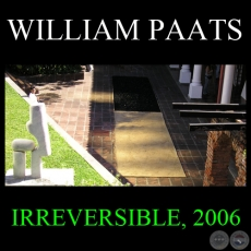 IRREVERSIBLE, 2006 - Instalación de WILLIAM PAATS