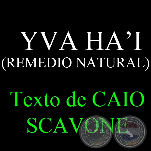 YVA HA'I ( REMEDIO NATURAL) - Texto de CAIO SCAVONE