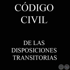 C�DIGO CIVIL - LEY N� 1.183 - DE LAS DISPOSICIONES TRANSITORIAS