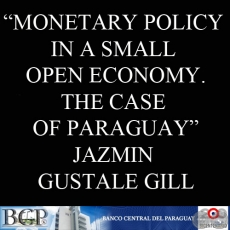 MONETARY POLICY IN A SMALL OPEN ECONOMY. THE CASE OF PARAGUAY (JAZMIN GUSTALE GILL)