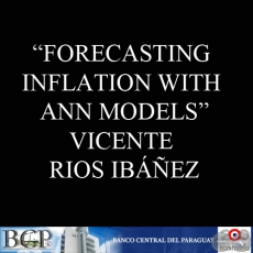 FORECASTING INFLATION WITH ANN MODELS - VICENTE RIOS IBÁÑEZ - BANCO CENTRAL DEL PARAGUAY