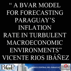 A BVAR MODEL FOR FORECASTING PARAGUAY'S INFLATION RATE IN TURBULENT MACROECONOMIC ENVIRONMENTS - VICENTE RIOS IBÁÑEZ